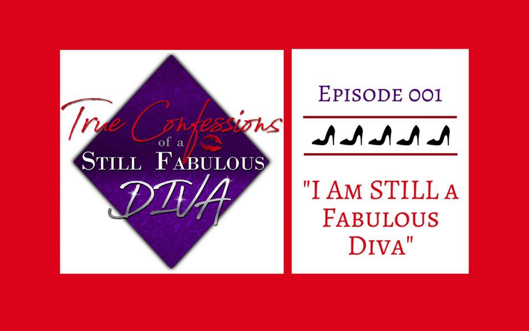 Episode 001 – I am STILL a Fabulous Diva!