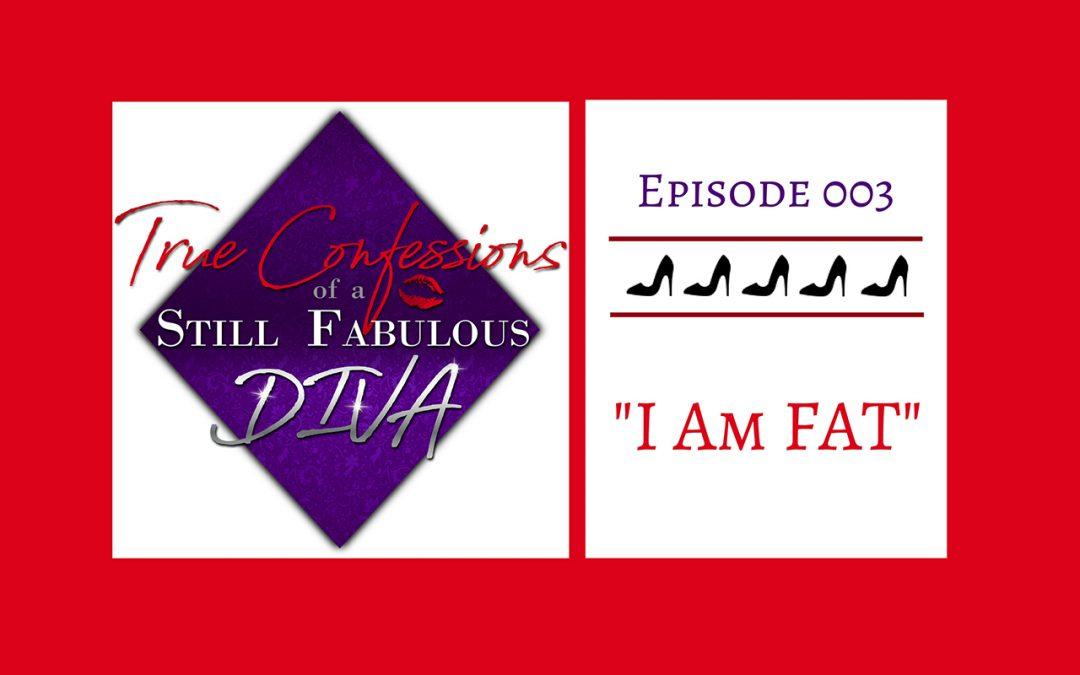 Episode 003 – I am FAT