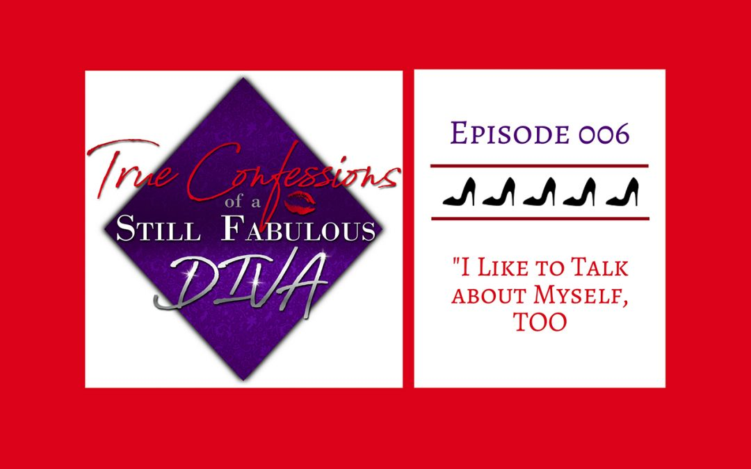 Episode 006 – I Like to Talk About Myself, TOO