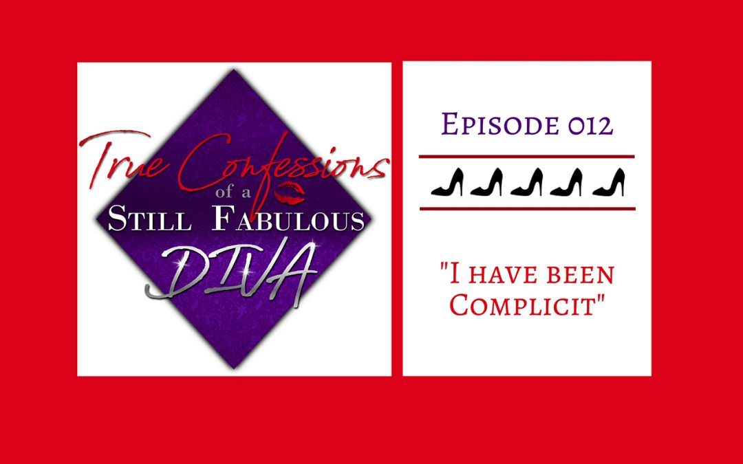 Episode 012 – I Have Been Complicit