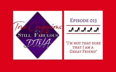 Episode 013 – I'm Not Sure That I am a Great Friend